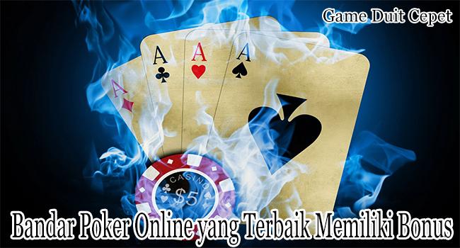 Bandar Poker Online yang Terbaik Memiliki Banyak Bonus dan Hadiah