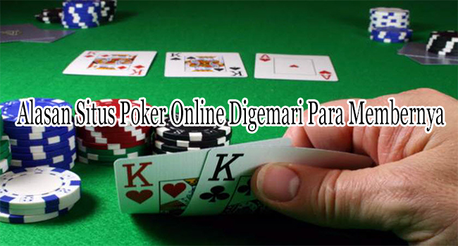 Alasan Situs Poker Online Digemari Para Membernya