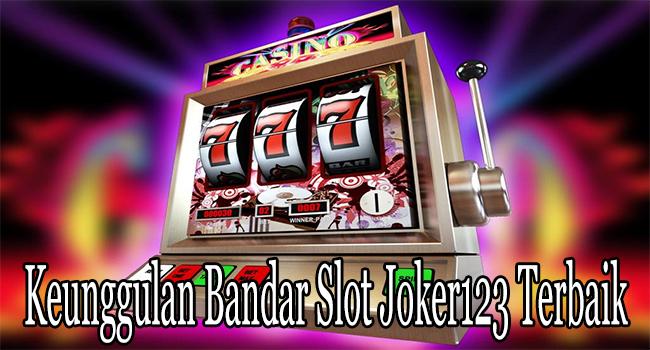 Keunggulan Bandar Slot Joker123 Terbaik dari Indonesia