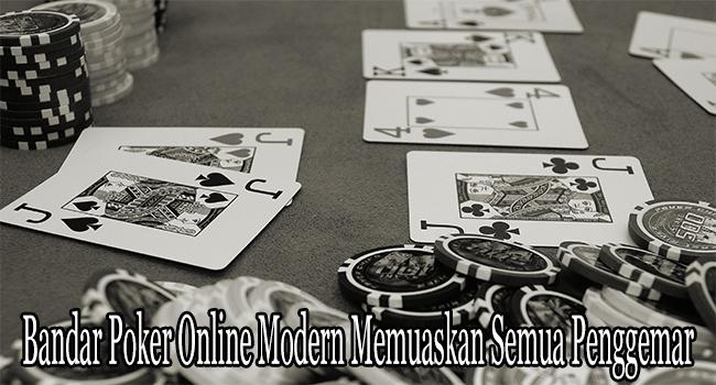 Bandar Poker Online Modern Memuaskan Semua Penggemar
