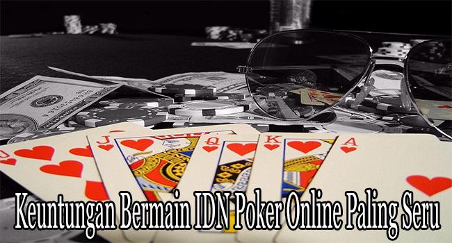 Keuntungan Bermain IDN Poker Online Paling Seru