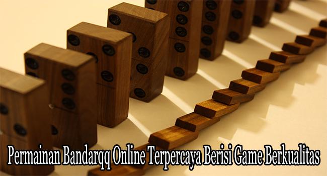 Permainan Bandarqq Online Terpercaya Berisi Game Berkualitas